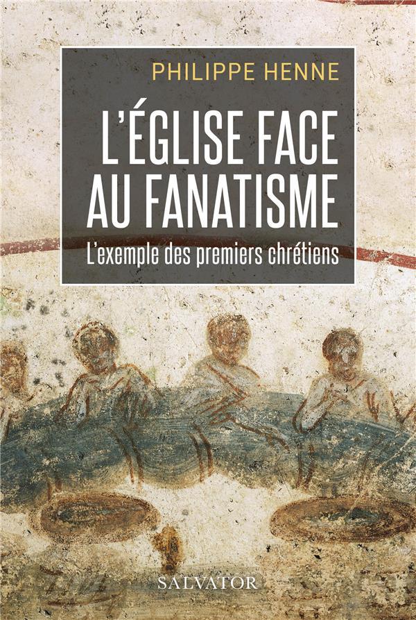 L-EGLISE FACE AU FANATISME : L-EXEMPLE DES PREMIERS CHRETIENS