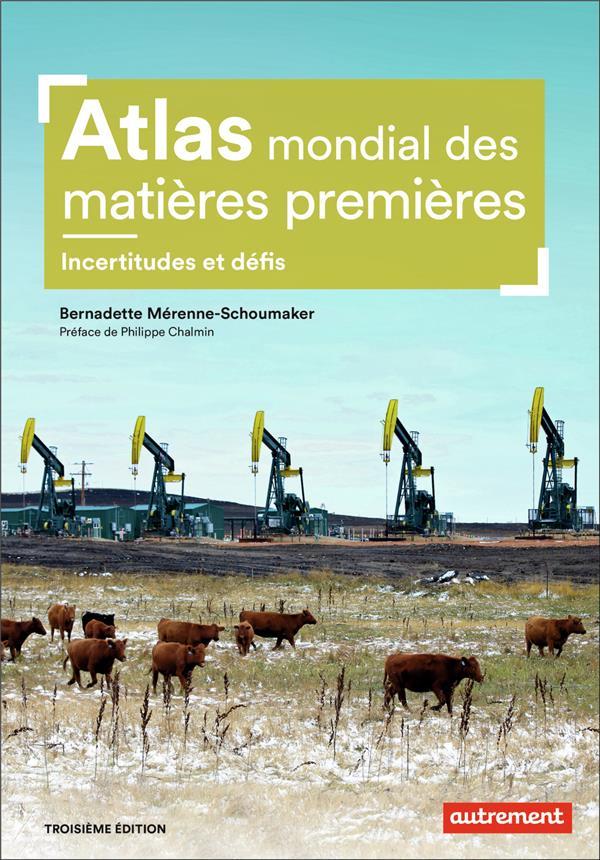 Atlas mondial des matières premières ; incertitudes et défis (3e édition)