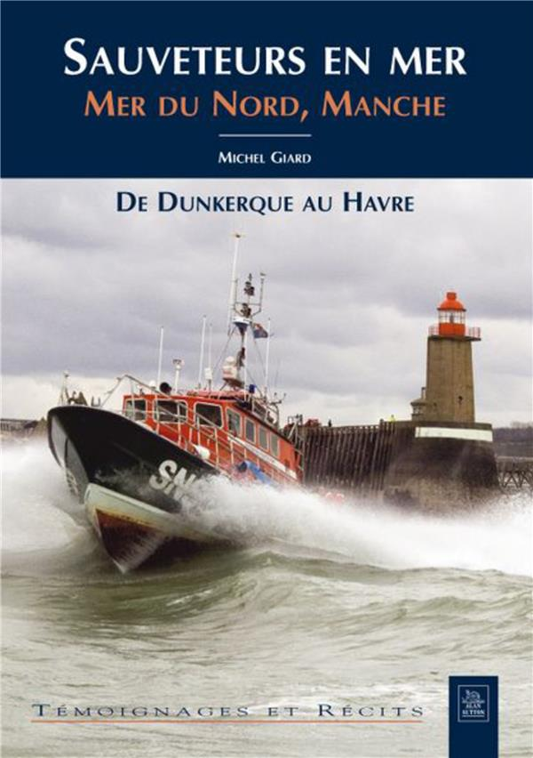 Sauveteurs en mer ; mer du Nord, Manche ; de Dunkerque au Havre