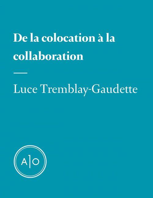 De la colocation à la collaboration  - Luce Tremblay-Gaudette