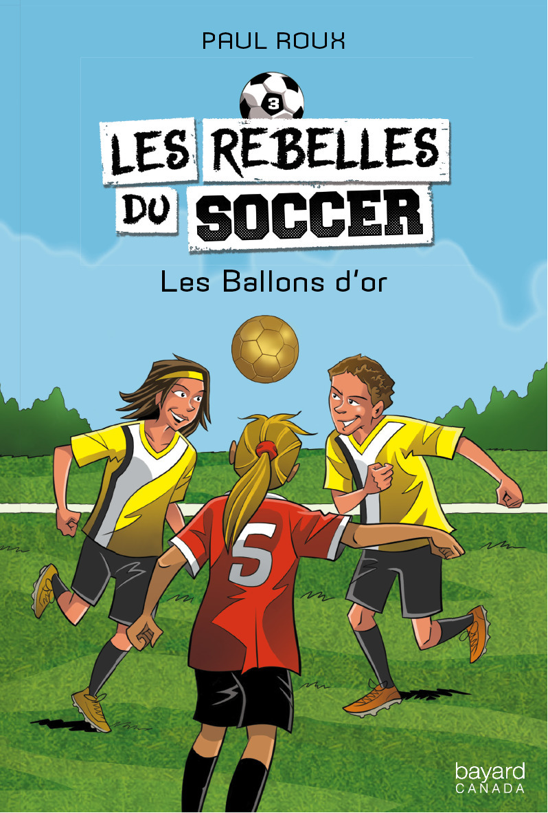 Les rebelles du soccer v 03 les ballons d'or