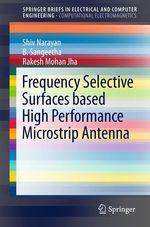 Frequency Selective Surfaces based High Performance Microstrip Antenna  - Rakesh Mohan Jha - B. Sangeetha - Shiv Narayan