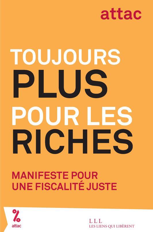 Toujours plus pour les riches ; manifeste pour une fiscalité juste