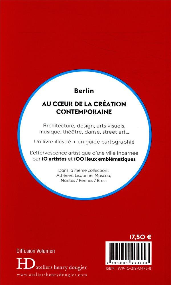Berlin ; au coeur de la création contemporaine
