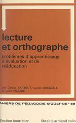 Lecture et orthographe  - Jean Piacere - Lucien Brunelle - Denise Bartout