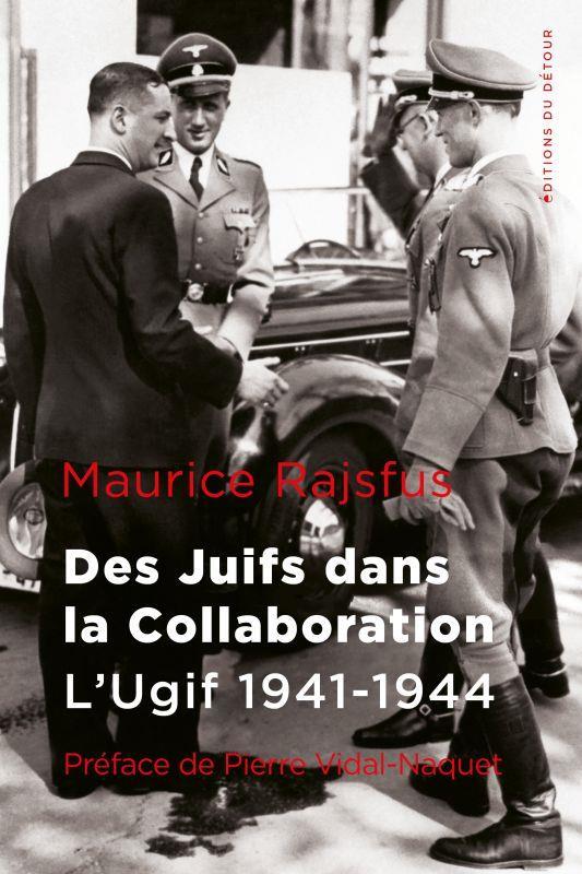 Des Juifs dans la Collaboration : l'Ugif (1941-1944)