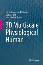 3D Multiscale Physiological Human  - Nadia Magnenat-Thalmann - Hon Fai Choi - Osman Ratib