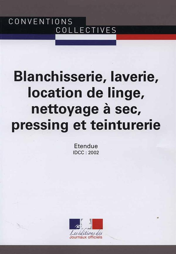Blanchisserie, laverie, location de linge, nettoyage à sec, pressing et teinturerie ; convention collective interrégionale IDCC 2002 - çème