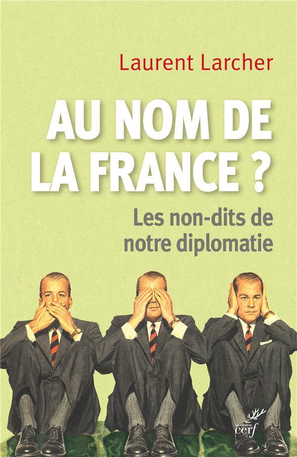 Au nom de la France ? les non-dits de notre diplomatie