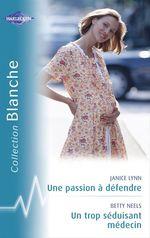 Vente EBooks : Une passion à défendre - Un trop séduisant médecin (Harlequin Blanche)  - Betty Neels - Janice Lynn
