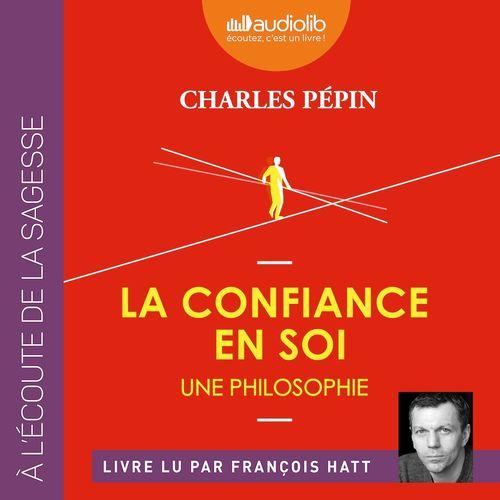La Confiance en soi - Une philosophie  - Charles Pépin