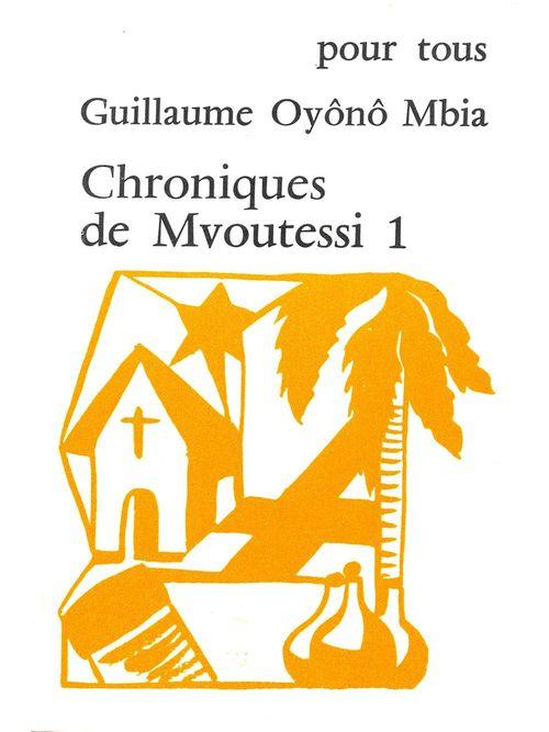 Chroniques de Mvoutessi - 1  - Guillaume Oyono Mbia
