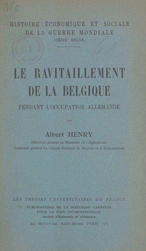 Le ravitaillement de la Belgique pendant l'occupation allemande  - Albert Henry