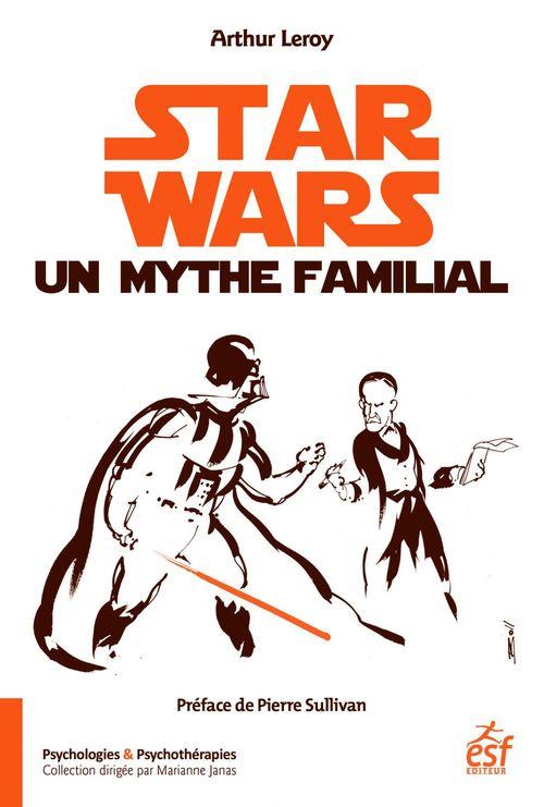 Star Wars un mythe familial ; psychanalyse d'une saga