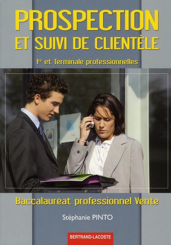 Prospection Et Suivi Clientele ; 1ere Et Terminale Professionnelle Vente ; Manuel De L'Eleve