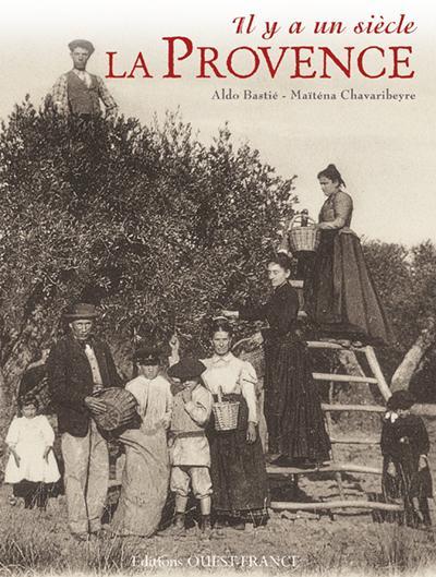 IL Y A UN SIECLE... ; il y a un siècle, la Provence