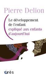 Vente EBooks : Le développement de l'enfant expliqué aux enfants d'aujourd'hui  - Pierre DELION