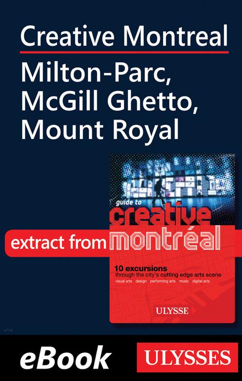 Creative Montreal ; Milton-Parc, McGill Ghetto, Mount Royal