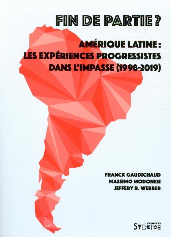FIN DE PARTIE  -  AMERIQUE LATINE : LES EXPERIENCES PROGRESSISTES DANS L'IMPASSE (1998-2018)