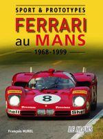 Sport & prototypes ; Ferrari au Mans 1968-1999