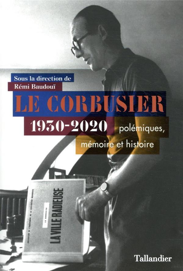 LE CORBUSIER  -  1930-2020, POLEMIQUES, MEMOIRE ET HISTOIRE