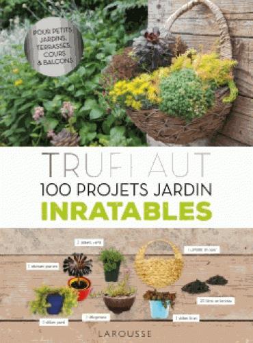 Truffaut ; 100 projets jardin inratables