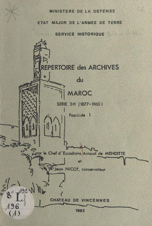Répertoire des archives du Maroc. Série 3h (1877-1960), fascicule 1  - Jean Nicot  - Arnaud de Menditte