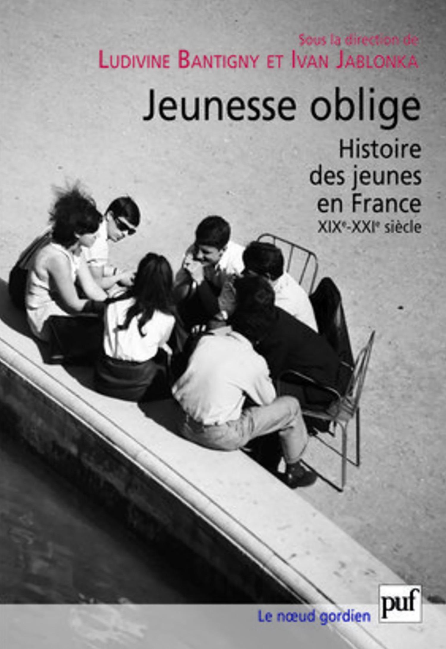 jeunesse oblige ; histoire des jeunes en France XIX-XXI siècle