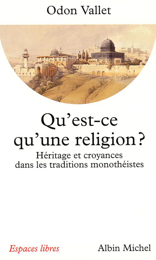 Qu'est-ce qu'une religion ? ; héritage et croyances dans les traditions monothéistes