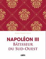 Couverture de Napoléon iii bâtisseur du sud-ouest