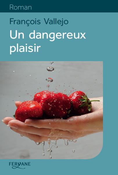 UN DANGEREUX PLAISIR Vallejo François