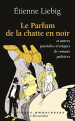 Vente Livre Numérique : Le parfum de la chatte en noir  - Etienne Liebig