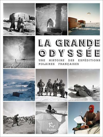la grande odyssée ; une histoire des expéditions polaires françaises