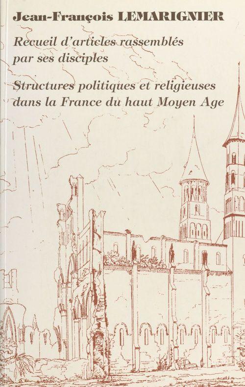 Structures politiques et religieuses dans la france du haut moyen age . recueil d'articles rassemble