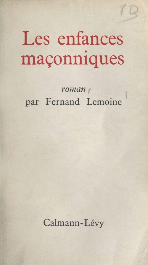 Les enfances maçonniques  - Fernand Lemoine