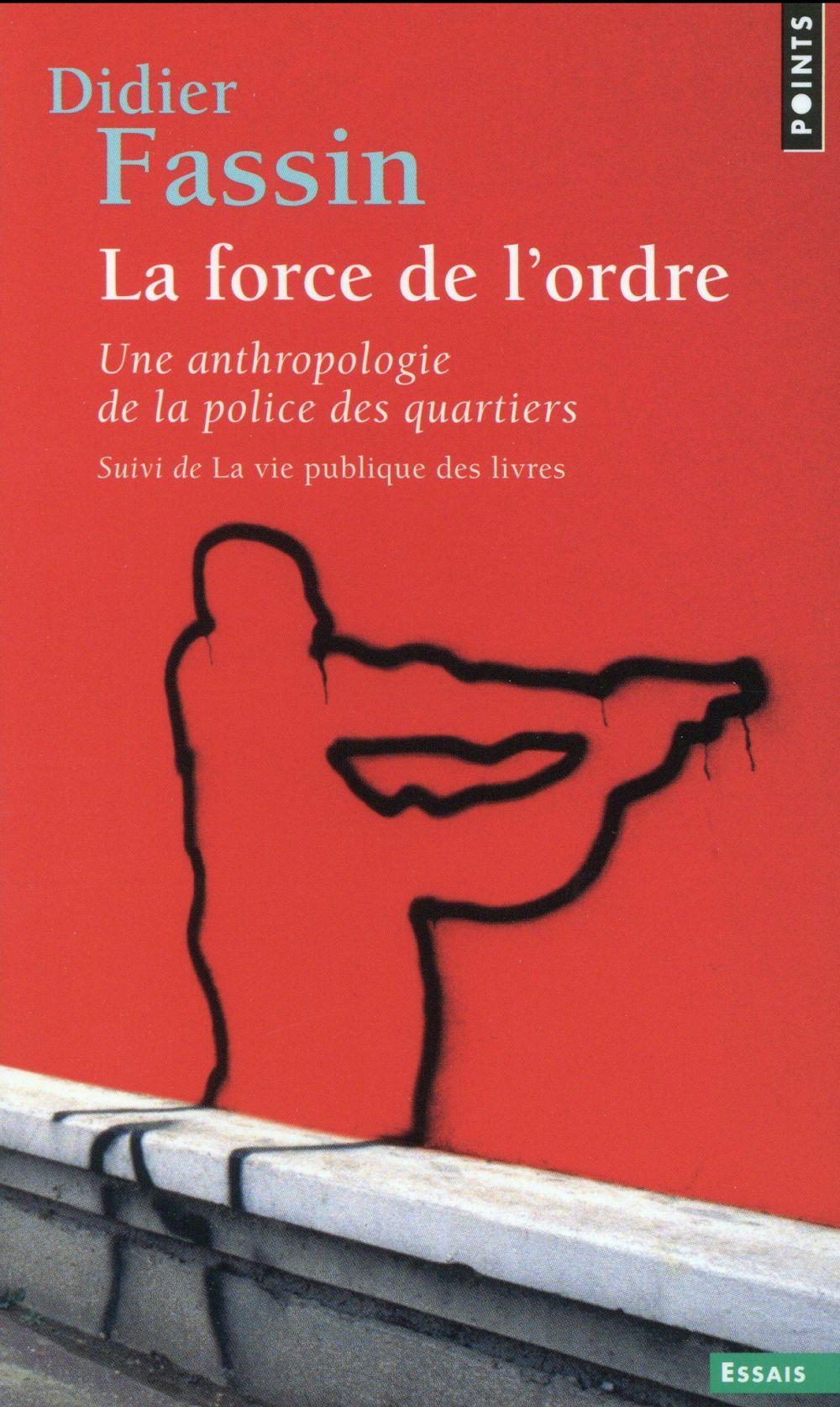 LA FORCE DE L'ORDRE  -  UNE ANTHROPOLOGIE DE LA POLICE DES QUARTIERS
