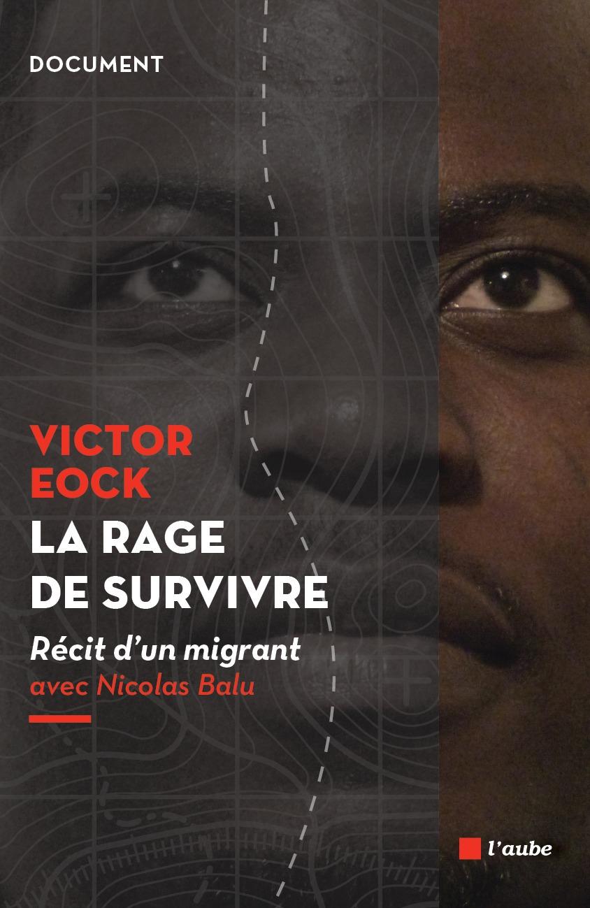 La rage de survivre ; récit d'un migrant