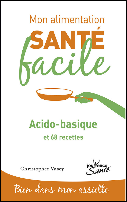 Mon alimentation santé facile T.7 ; acido-basique et 68 recettes