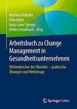 Arbeitsbuch zu Change Management in Gesundheitsunternehmen  - Martina Oldhafer - Felix Nolte - Anna-Lena Spiegel - Ulrike Schrabback