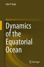 Dynamics of the Equatorial Ocean  - John P. Boyd