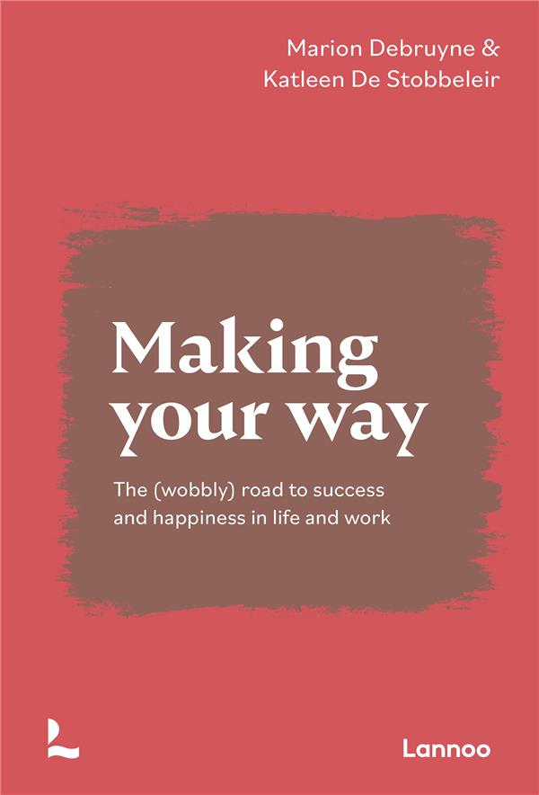 making your way ; the (wobbly) road to succes and happiness in life and work