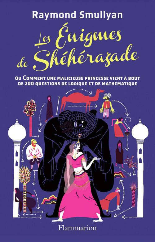 Les énigmes de Shéhérazade ; ou comment une malicieuse princesse vient à bout de 200 questions de logique et de mathématique