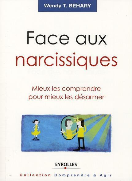 Face aux narcissiques ; mieux les comprendre pour mieux les désarmer