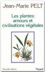 Les Plantes : amours et civilisations végétales