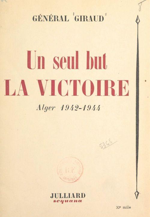 Un seul but, la victoire  - Henri Giraud