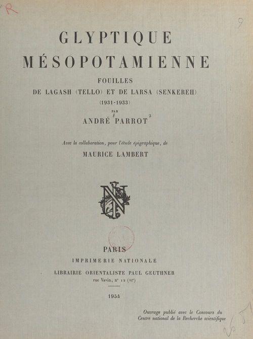 Glyptique mésopotamienne : fouilles de Lagash (Tello) et de Larsa (Senkereh), 1931-1933