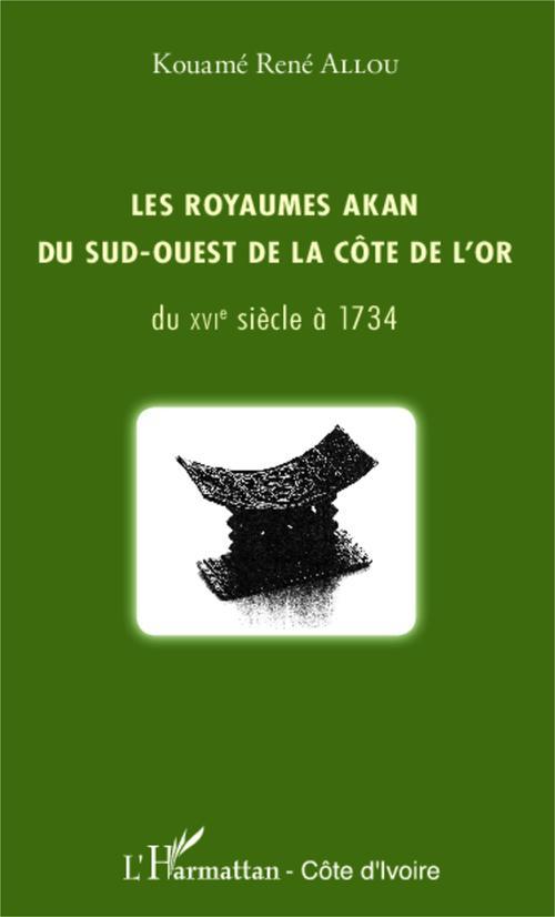 Les royaumes Akan du sud ouest de la Côte de l'or ; du XVIe siècle à 1734
