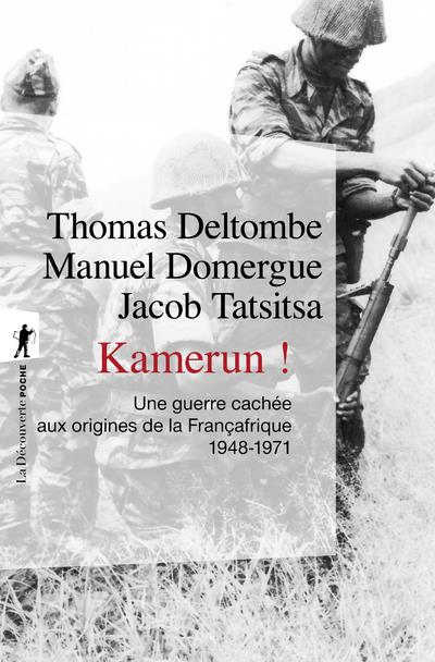 Kamerun ! une guerre cachée aux origines de la Françafrique, 1948-1971