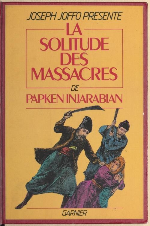 La Solitude des massacres  - Jacques Bergier  - Papken Injarabian