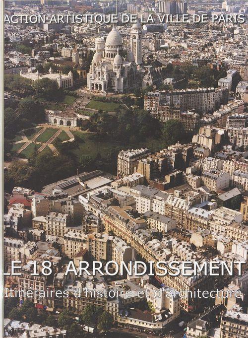 Le 18e arrondissement ; itineraire d'histoire et d'architecture